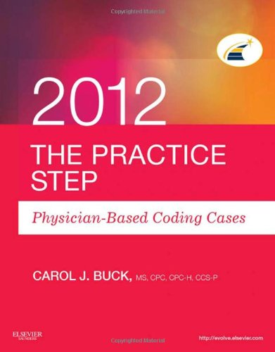 The Practice Step: Physician-Based Coding Cases, 2012 Edition, 1E