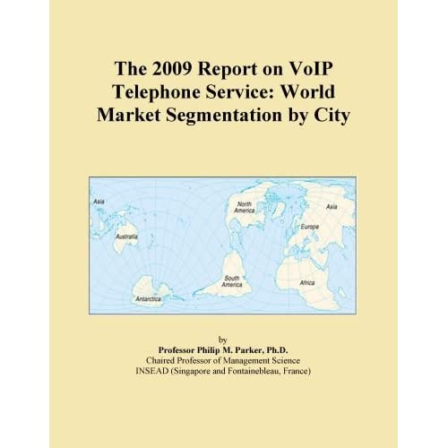 The 2009 Report on VoIP Telephone Service: World Market Segmentation City
