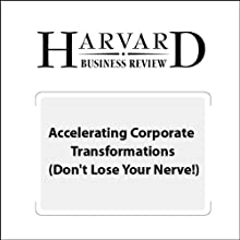 Accelerating Corporate Transformations (Don't Lose Your Nerve!) (Harvard Business Review) Periodical by Robert H. Miles Narrated by Todd Mundt