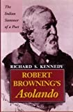 Robert Browning's Asolando: The Indian Summer of a Poet (0826209173) by Kennedy, Richard S.