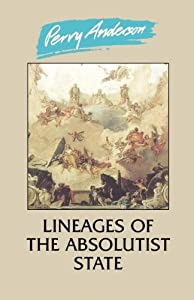 Lineages of the Absolutist State by Perry Anderson