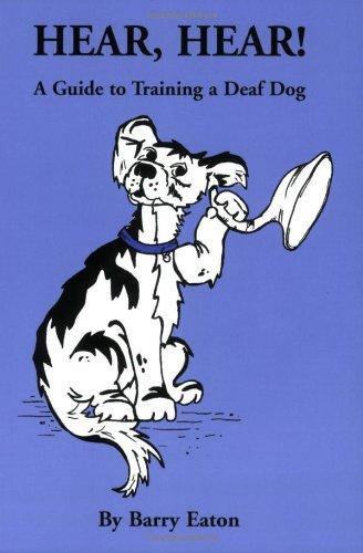Hear, Hear!: A Guide to Training a Deaf Dog