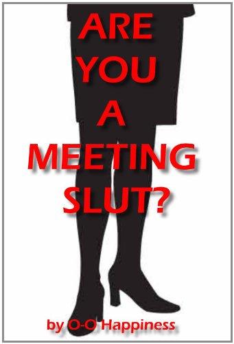 O-O Happiness - Are You a Meeting Slut?