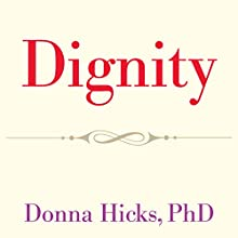 Dignity: Its Essential Role in Resolving Conflict Audiobook by Donna Hicks PhD Narrated by Margaret Strom