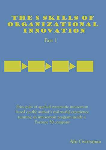 The 8 skills of organizational innovation - Part 1: Principles of applied systematic innovation based on the author's...