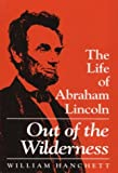 img - for Out of the Wilderness: THE LIFE OF ABRAHAM LINCOLN by Hanchett William (1994-02-01) Paperback book / textbook / text book