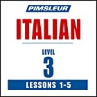 Italian Level 3 Lessons 1-5: Learn to Speak and Understand Italian with Pimsleur Language Programs Hörbuch von  Pimsleur Gesprochen von:  Pimsleur