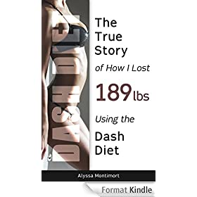 Dash Diet: The True Story Of How I Lost 189 Lbs Using The Dash Diet (English Edition)