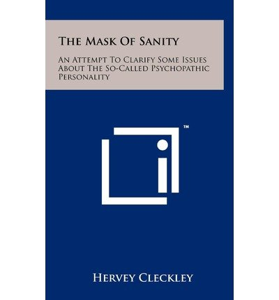 The Mask of Sanity, an Attempt to Clarify Some Issues About the So-Called Psychopathic Personality PDF