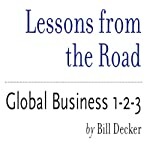 Lessons from the Road: Global Business 1-2-3   Bill Decker