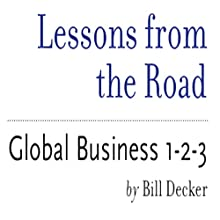 Lessons from the Road: Global Business 1-2-3 (       UNABRIDGED) by Bill Decker Narrated by Michael Cohen, Gale van Cott