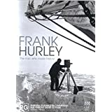 Frank Hurley: The Man Who Made History ~ Linda Cropper
