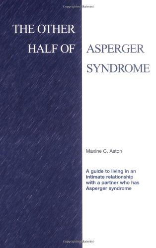 The Other Half of Asperger Syndrome: A guide to an Intimate Relationship with a Partner who has Asperger Syndrome