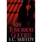 Kiss Tomorrow Goodbyeby EC Sheedy