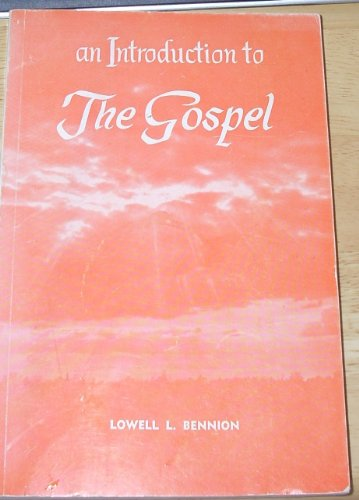 An Introduction To The Gospel, Lowell L. Bennion