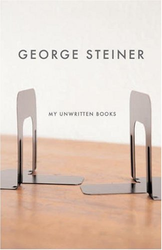 My Unwritten Books, GEORGE STEINER