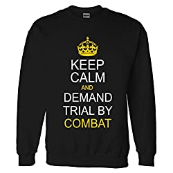 Keep Calm and Demand Trial By Combat Sweatshirt Sweater