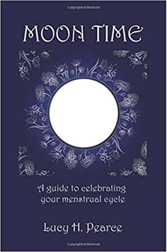 Moon Time: A guide to celebrating your menstrual cycle written by Lucy H Pearce
