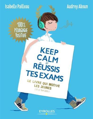 Keep calm et réussis tes examens : le livre qui motive les jeunes, et le tien aussi