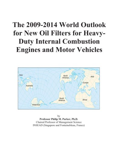 The 2009-2014 World Outlook for New Oil Filters for Heavy-Duty Internal Combustion Engines and Motor Vehicles