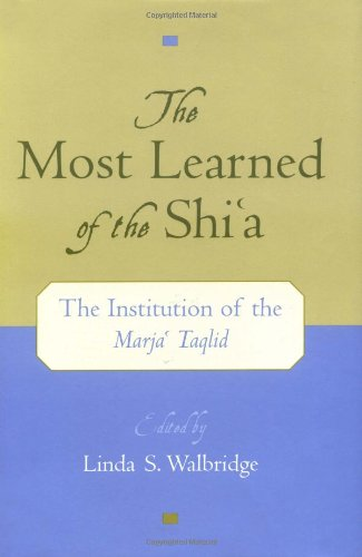 The Most Learned of the Shi`a: The Institution of the Marja` Taqlid