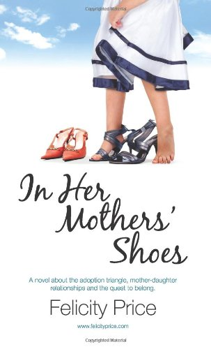 In Her Mothers' Shoes: A Story Of Adoption And Its Emotional Turmoil, Of Mother-Daughter Relationships, And Of The Adopted Child'S Quest To Fit In.