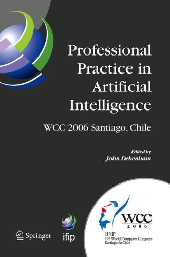 Professional Practice in Artificial Intelligence: IFIP 19th World Computer Congress, TC-12: Professional Practice Stream, August 21-24, 2006, ... in Information and Communication Technology)