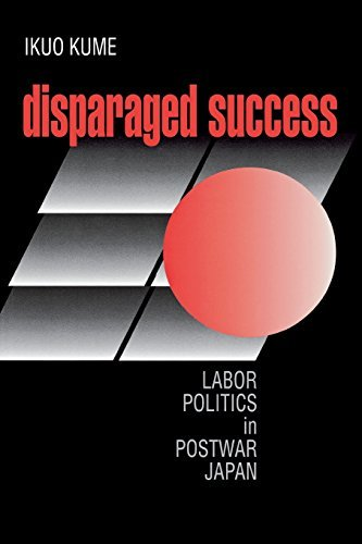 Disparaged Success: Labor Politics in Postwar Japan (Cornell Studies in Political Economy) by Ikuo Kume (1998-02-13)