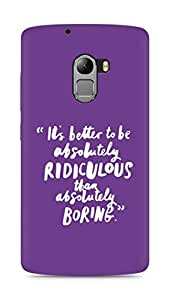 AMEZ its better to be absolutely ridiculous than boring Back Cover For Lenovo K4 Note