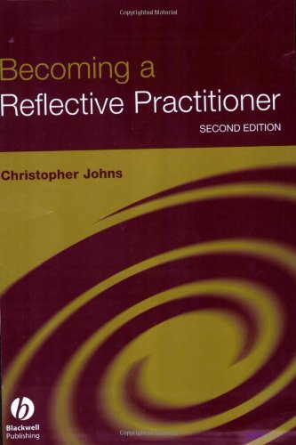 Becoming a Reflective Practitioner: A Reflective and Holistic Approach to Clinical Nursing, Practice Develment and Clini
