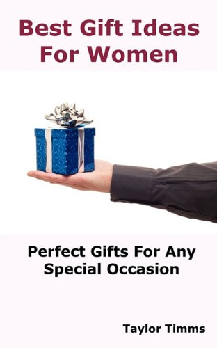 Best Gift Ideas for Women: Perfect Gifts for Any Special Occasion Including Birthday, Anniversary, Wedding, Engagement, Christmas, Graduation, Valentine Day, Mother s Day, Holiday and Business.