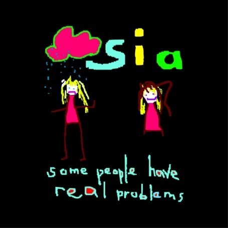 Sia - Some People Have Real Problems - Zortam Music