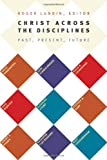 Christ Across the Disciplines: Past, Present, Future