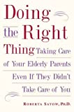 img - for Doing the Right Thing: Taking Care of Your Elderly Parents, Even If They Didn't Take Care of You by Satow. Ph.d, Roberta(March 16, 2006) Paperback book / textbook / text book