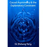 Causal Asymmetry & the Explanatory Constraintdi Dr Zhiheng Tang