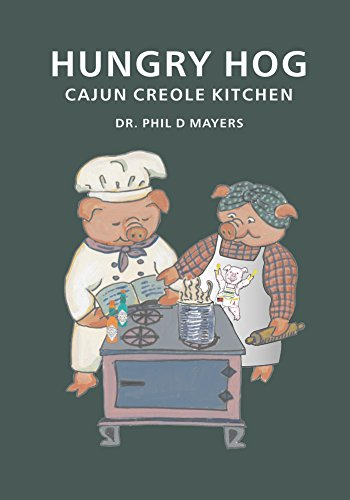 Hungry Hog: Cajun/Creole Cookbook by Phil Mayers