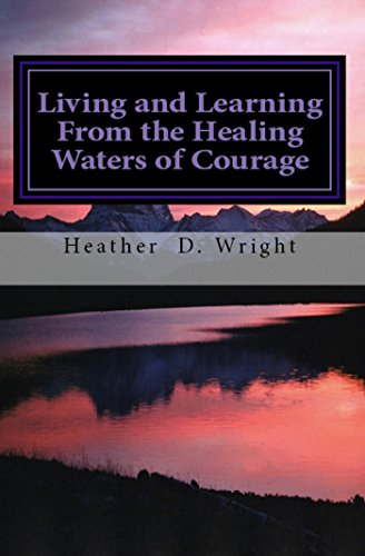 Book: Living and Learning From the Healing Waters of Courage by Heather D. Wright