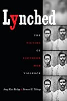 Lynched: The Victims of Southern Mob Violence