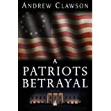A Patriot's Betrayal ~ Andrew Clawson