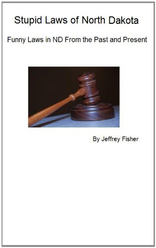 Jeffrey Fisher - Stupid Laws of North Dakota: Funny Laws in ND From the Past and Present (English Edition)