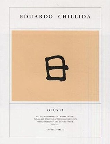 Eduardo Chillida: Opus, Catalogue Raisonne of the Original Prints / Catàlogo completo de la obra gráfica P.I 1959-1972