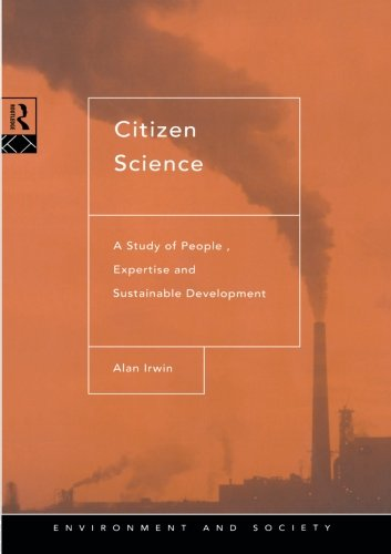 Citizen Science: A Study of People, Expertise and Sustainable Development (Environment and Society)
