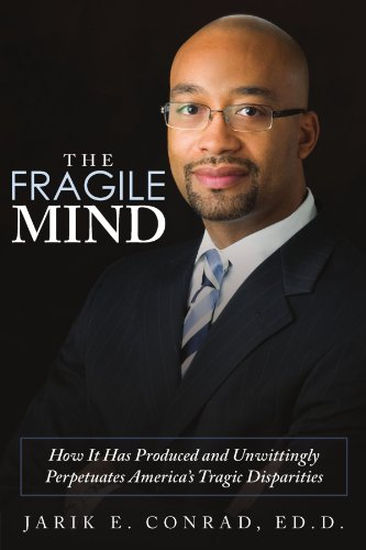 The Fragile Mind: How It Has Produced And Unwittingly Perpetuates America'S Tragic Disparities