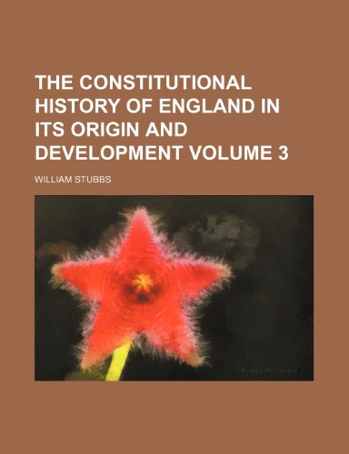 The constitutional history of England in its origin and development Volume 3