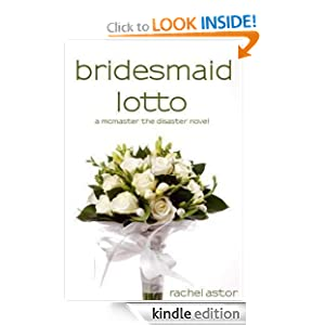 REE KINDLE BOOK: Bridesmaid Lotto (McMaster the Disaster), by Rachel Astor. Publication Date: April 3, 2011