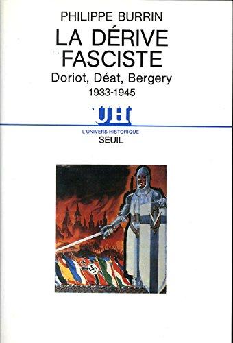 La Dérive fasciste. Doriot, Déat, Bergery (1933-1945)
