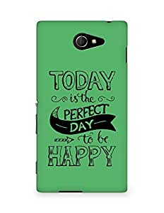AMEZ today is the perfect day to be happy Back Cover For Sony Xperia M2 D2302