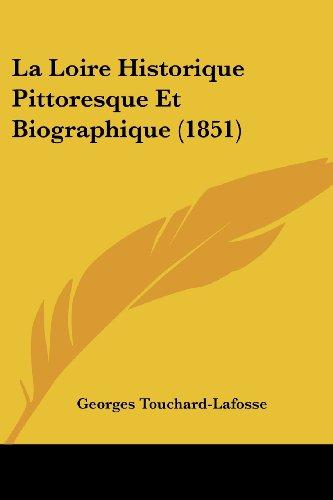 La Loire Historique Pittoresque Et Biographique (1851)