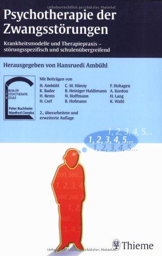 Psychotherapie der Zwangsstörungen: Krankheitsmodelle und Therapiepraxis, störungsspezifisch und schulenübergreifend