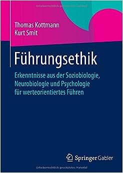 Fuhrungsethik: Erkenntnisse Aus Der Soziobiologie, Neurobiologie Und Psychologie Fur Werteorientiertes Fuhren (German Edition)